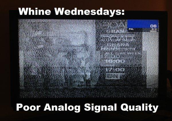 Whine Wednesdays TV Signal Quality