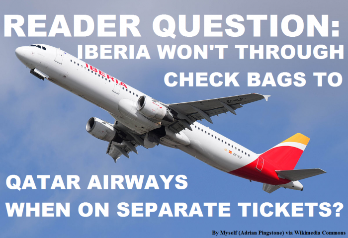 reader-question-iberia-wont-through-check-bags-to-qatar-airways-when-on-separate-tickets